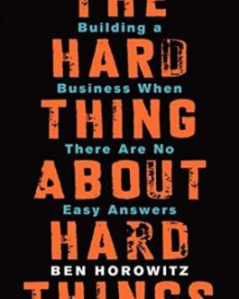 The Hard Thing About Hard Things – Ben Horowitz
