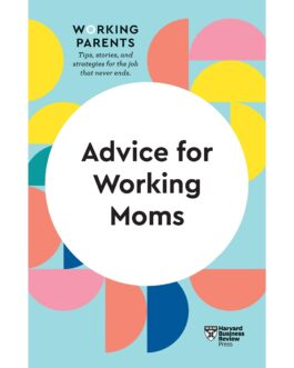 Advice for Working Moms – Harvard Business review