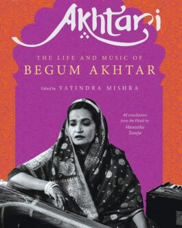 Akhtari: The Life and Music of Begum Akhtar – Edited by Yatindra Mishra