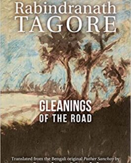 Gleanings of the Road – Rabindranath Tagore