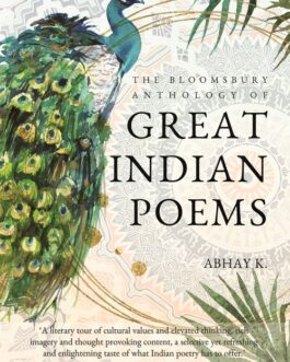 The Bloomsbury Anthology of GREAT INDIAN POEMS – Abhay K.