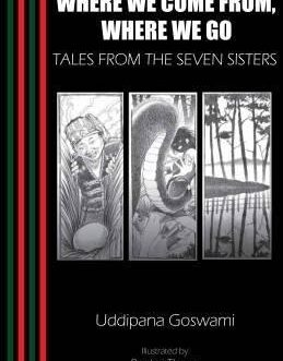 Where we come from, where we go : Tales from the Seven Sisters – Uddipana Goswami