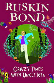 Crazy times with uncle Ken – Ruskin Bond