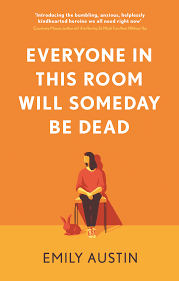 Every One in This Room Will Someday Be Dead – Emily Austin