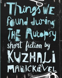 Things We Found During the Autopsy – Kuzhali Manickavel