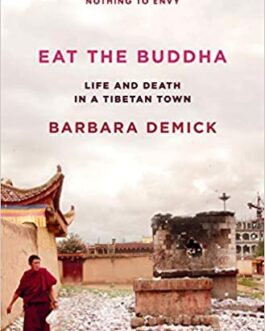Eat the Buddha: Life, Death, and Resistance in a Tibetan Town – Barbara Demick