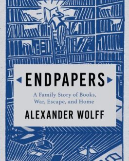 Endpapers: A Family Story of Books, War, Escape and Home – Alexander Wolff