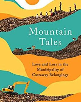 Mountain Tales: Love and Loss in the Municipality of Castaway Belongings – Saumya Roy