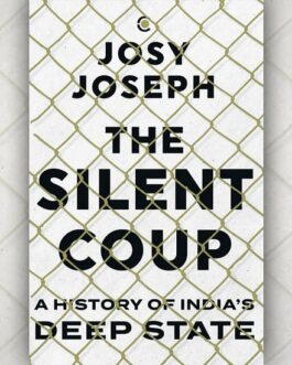The Silent Coup: A History of India's Deep State – Josy Joseph