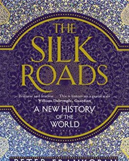 The Silk Roads: A New History of the World – Peter Frankopan