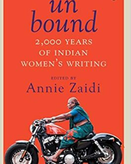 Unbound: 2,000 Years of Indian Women's Writing – Edited by Annie Zaidi