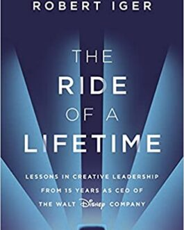 The Ride of a Lifetime: Lessons in Creative Leadership from 15 years as CEO of the Walt Disney Company – Robert Iger, CEO of The Walt Disney Company