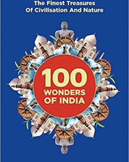 100 Wonders Of India:The Finest Treasures of Civilisation and Nature – Nirad Grover