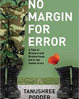 No Margin For Error : a Tale of Bravery and Brotherhood set in the life in the Indian Army – Tanushree podder