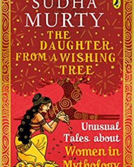 The Daughter from a Wishing Tree: Unusual Tales about Women in Mythology Book – Sudha Murty