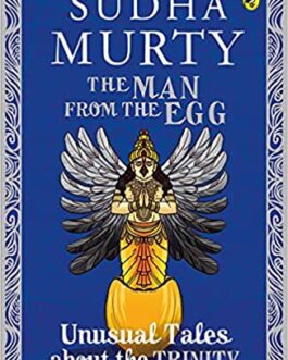 The Man from the Egg: Unusual Tales about the Trinity – Sudha Murty