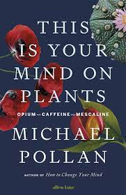 This Is Your Mind On Plants: Opium-Caffeine-Mescaline – Michael Pollan