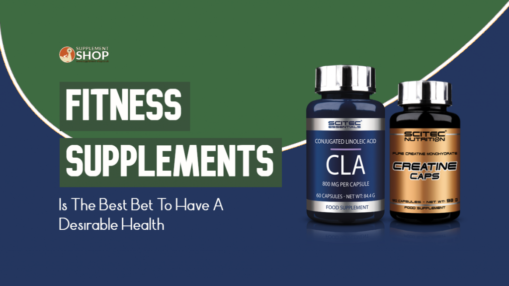 Fitness Supplements Is The Best Bet To Have A Desirable Health