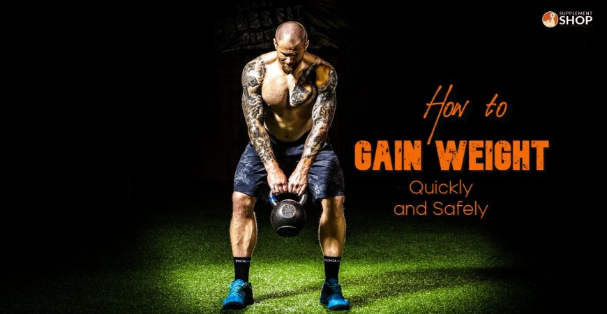How to Gain Weight Quickly and Safely