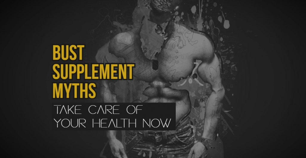 Bust Supplement Myths And Take Care Of Your Health Now