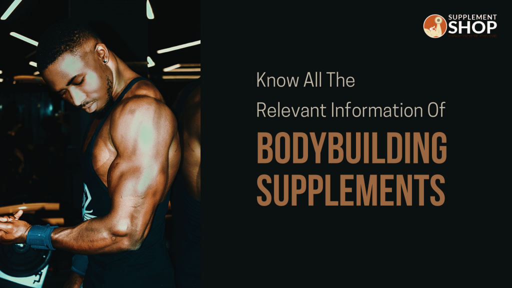 Know All The Relevant Information Of Bodybuilding Supplements