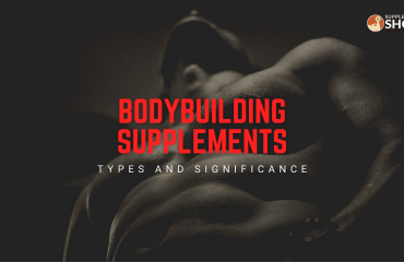 Bodybuilding Supplements- Types and Significance