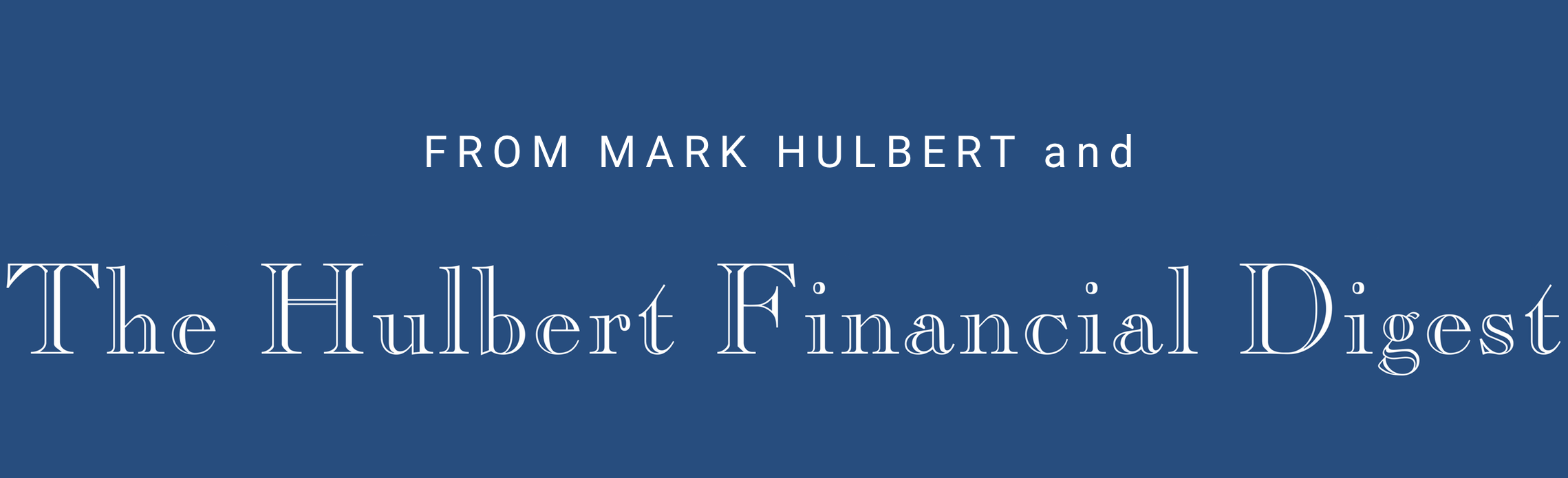From Mark Hulbert and Hulbert Financial Digest