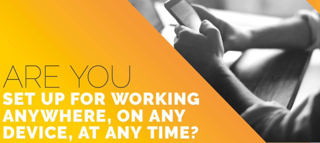 Are You Set Up for Working Anywhere, on Any Device, at Any Time?