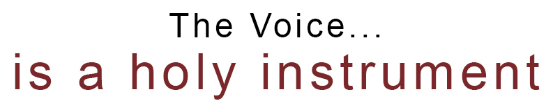 The Voice is a Holy Instrument