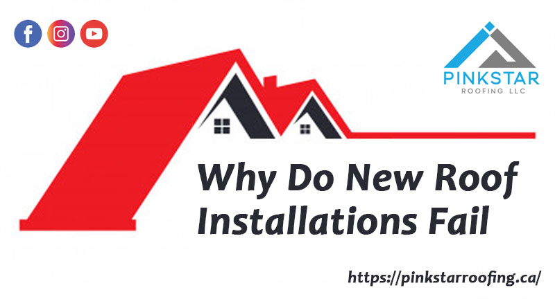 Why Do New Roof Installations Fail
