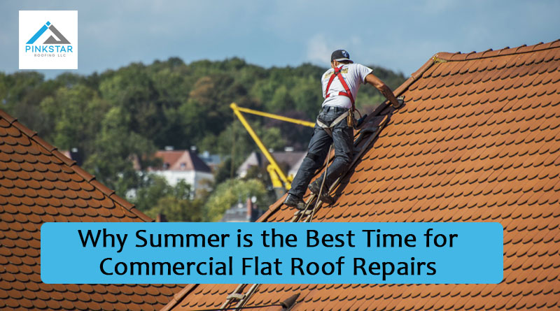Why Summer Is the Best Time for Commercial Flat Roof Repairs