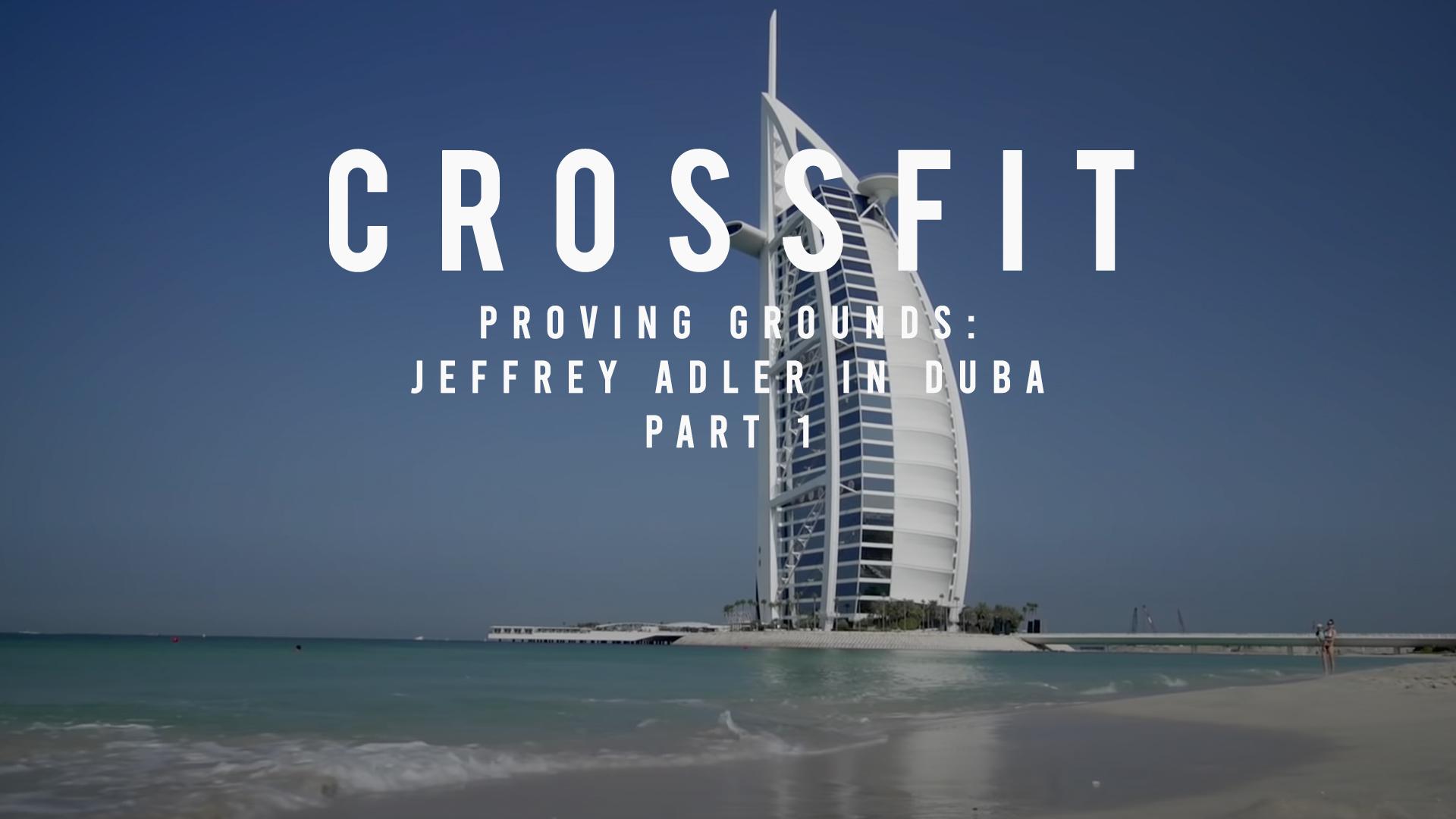 Proving Grounds: Jeffrey Adler in Dubai -- Part 1 Michael McCoy Videography