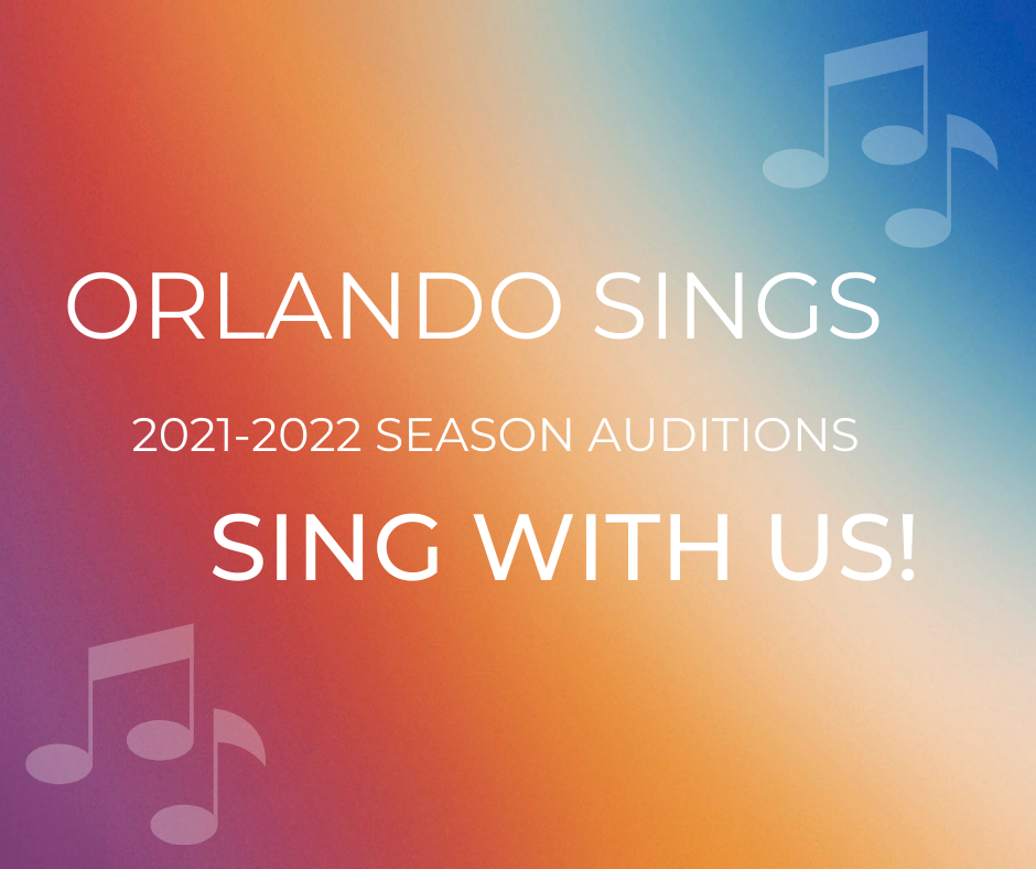Orlando Sings 2021-2022 Season Auditions. Sing with us!