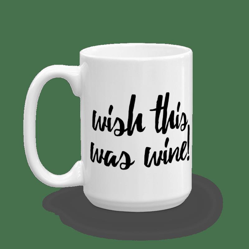 """Wish This Was Wine"" Coffee Mug – 11oz and 15oz Sizes"