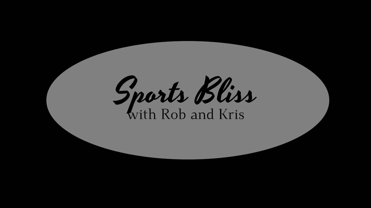 Sports Bliss with Rob and Kris