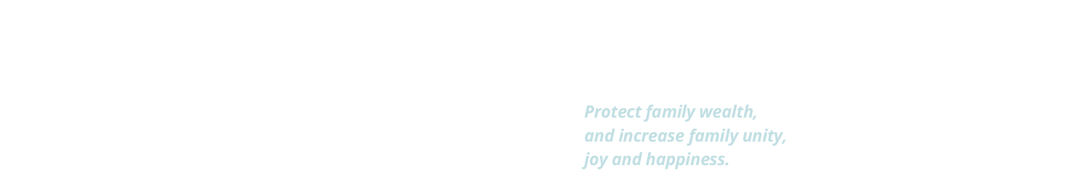 protect family wealth, and increase family unity, joy and happiness