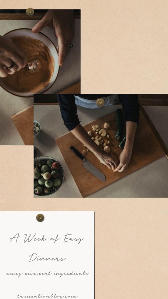 A Week of Easy Dinners using Minimal Ingredients