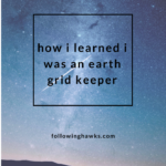 How I Learned I Was An Earth Grid Keeper
