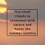 Five Small Rituals to Reconnect with Nature