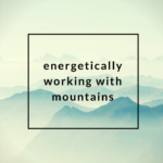 Energetically Working with Mountains
