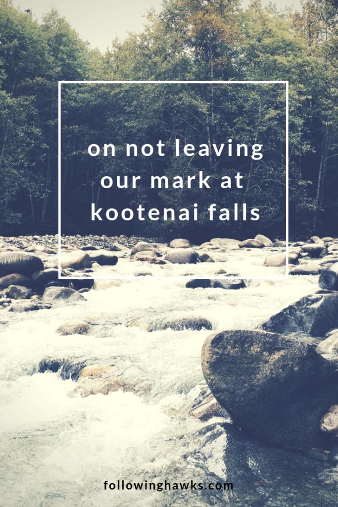 On Not Leaving Our Mark at Kootenai Falls