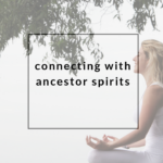Connecting with Ancestor Spirits