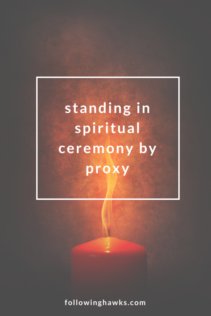 What happens when an ancestor spirit asks you to participate in ceremony on behalf of another person or group of people? Can you do that? Should you do that? Click through to read about my experiences standing in ceremony by proxy. #ancestralhealing #shamanism
