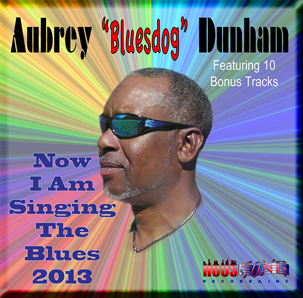 "Now I Am Singing The Blues 2013, Aubrey ""Bluesdog"" Dunham"