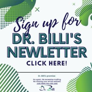 Sign up Dr. Billi's Newsletter