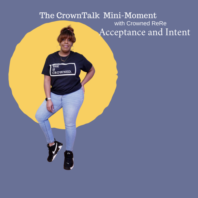 The CrownTalk Mini-Moment … Acceptance and Intent.