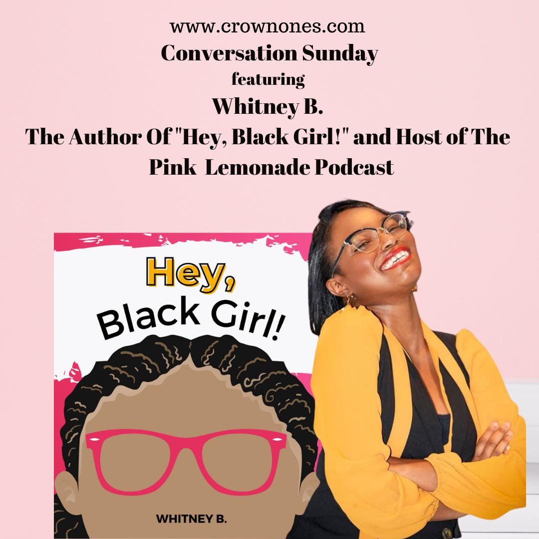 "Conversation Sunday with Whitney B. The Author Of ""Hey, Black Girl!""."