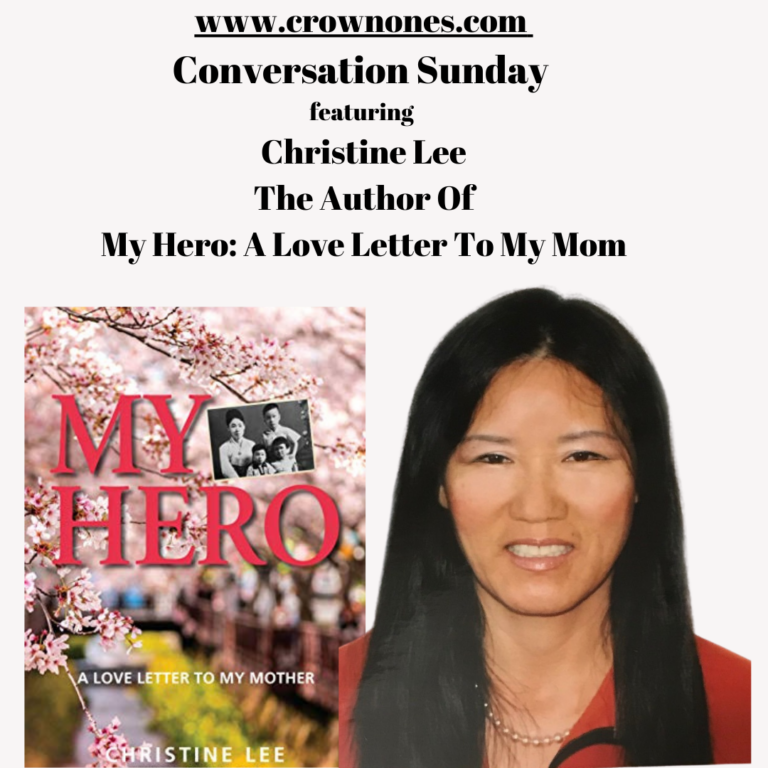 "Conversation Sunday Featuring Christine Lee. The Author of ""My Hero: A Letter To My Mother"""