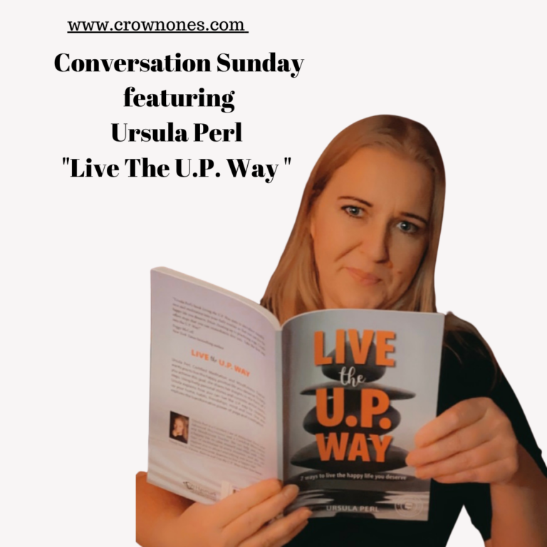 """Conversation Sunday Featuring Ursula Perl, The Author of """"Live The U.P. Way : 7 Ways To Live The Happy Life You Deserve."""