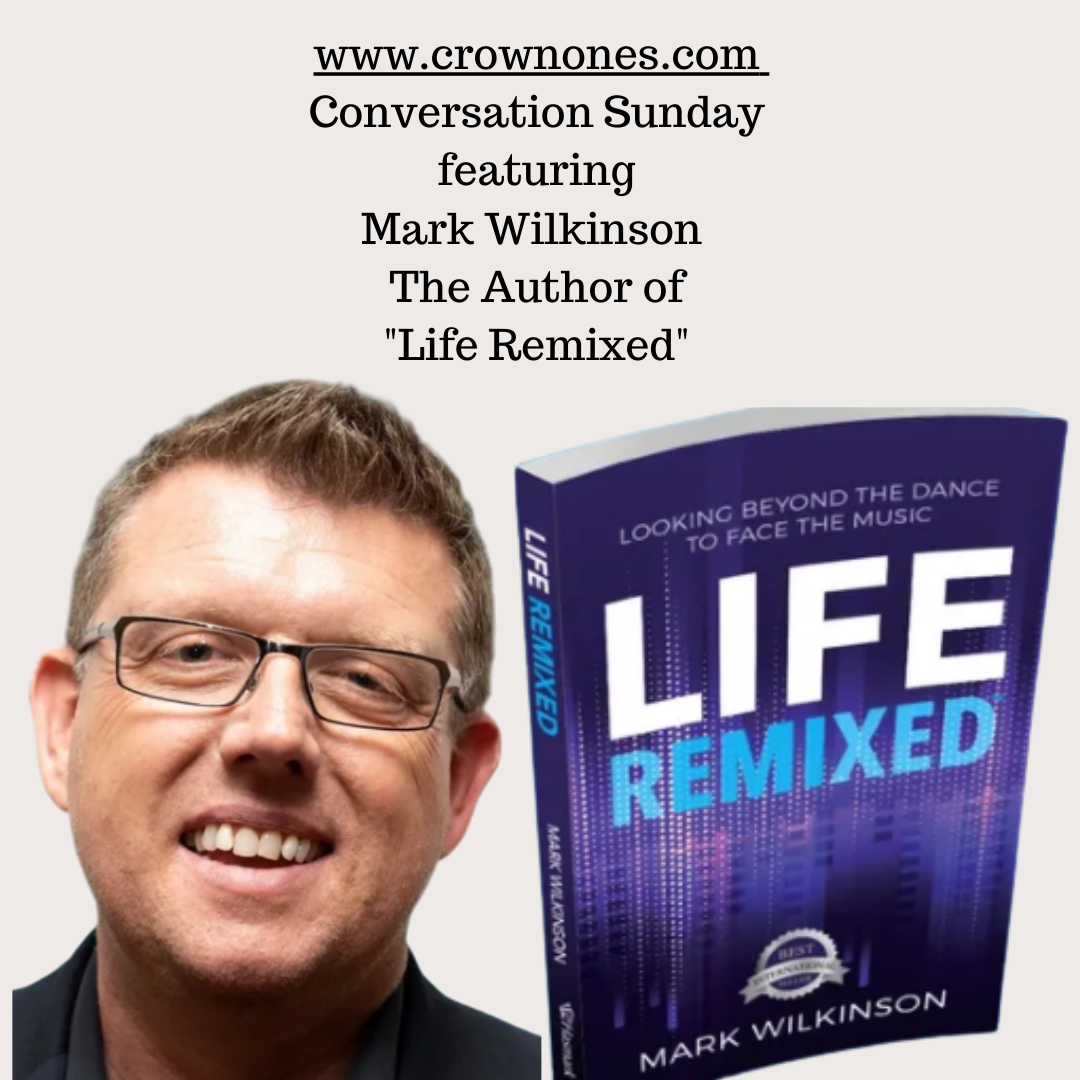 """Conversation Sunday with Mark Wilkinson The Author of """"Life Remixed"""""""